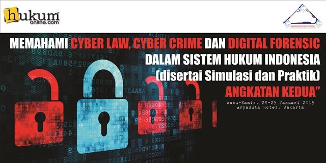 Memahami Cyber Law, Cyber Crime dan Digital Forensic dalam Sistem Hukum Indonesia (disertai Simulasi dan Praktik) Angkatan Kedua