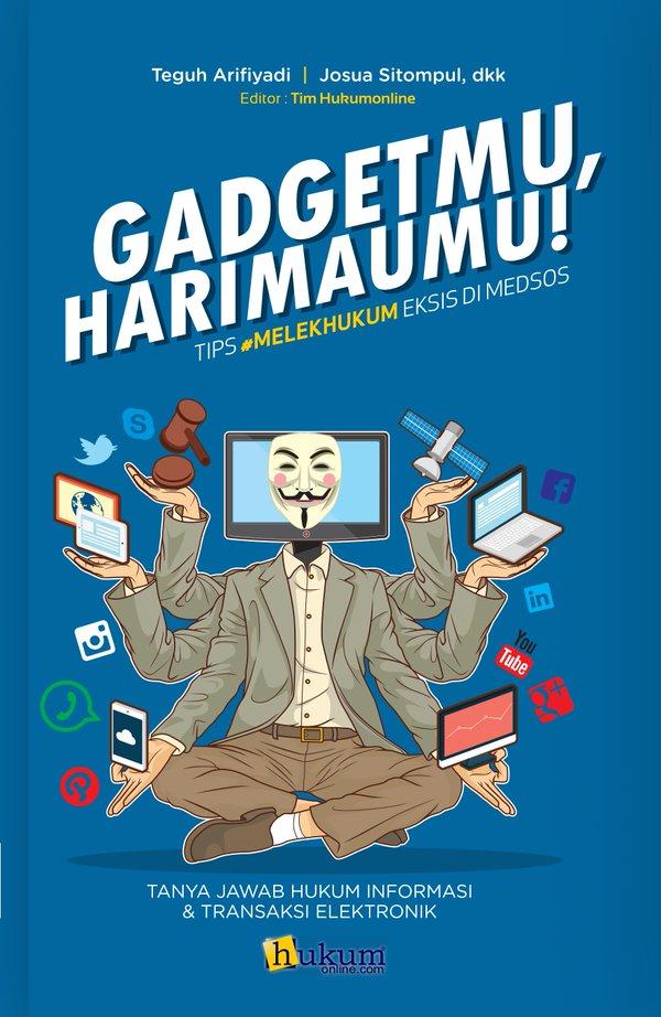 Gadgetmu, Harimaumu! Tetap Eksis di Media Sosial Tanpa Takut Dipidana