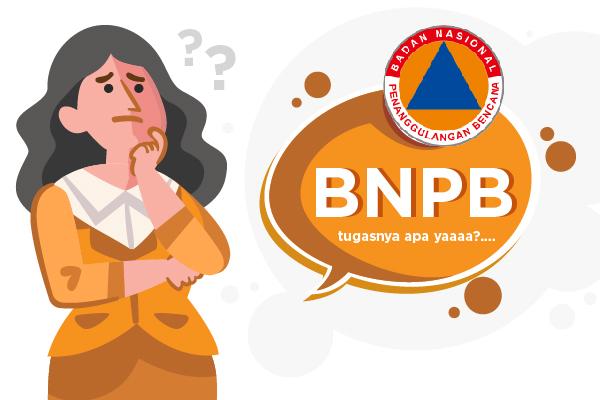 Tugas dan Fungsi Badan Nasional Penanggulangan Bencana (BNPB)